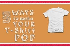 FEATURED - 3 Ways to Make a T-Shirt Pop - Copy